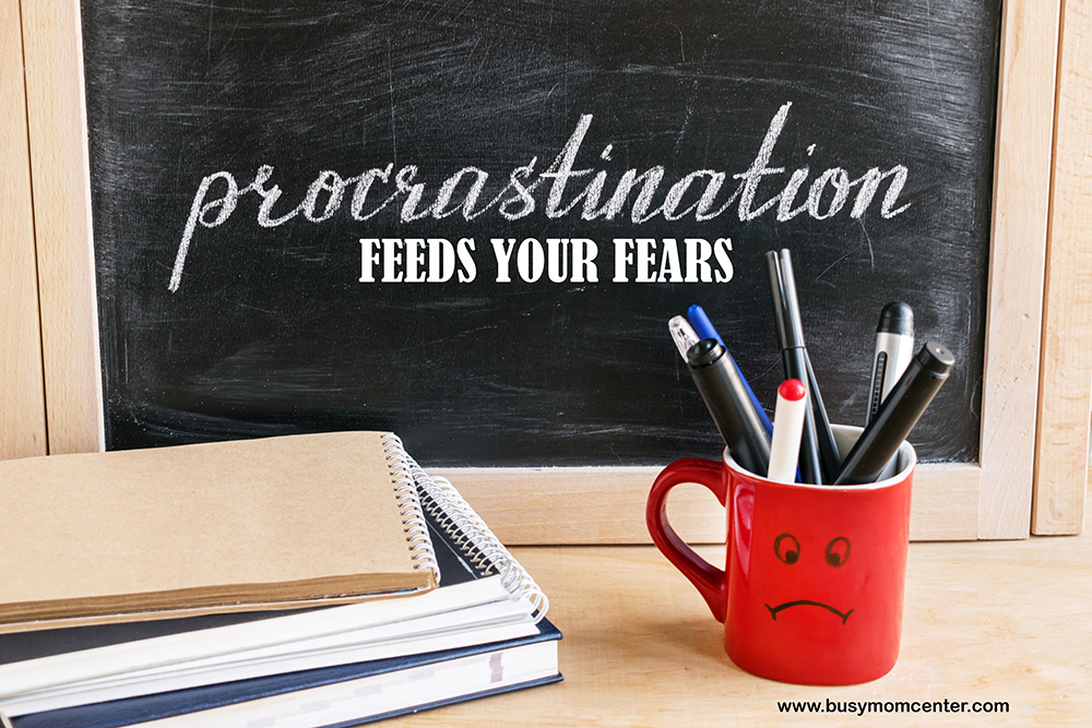Procrastination feeds your fears